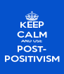 KEEP CALM AND USE POST- POSITIVISM - Personalised Poster A4 size
