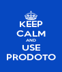 KEEP CALM AND USE PRODOTO - Personalised Poster A4 size