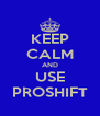 KEEP CALM AND USE PROSHIFT - Personalised Poster A4 size
