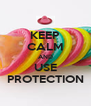 KEEP CALM AND USE PROTECTION - Personalised Poster A4 size