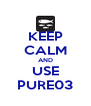 KEEP CALM AND USE PURE03 - Personalised Poster A4 size