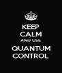 KEEP CALM AND USE QUANTUM CONTROL - Personalised Poster A4 size