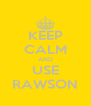 KEEP CALM AND USE RAWSON - Personalised Poster A4 size