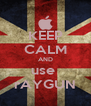 KEEP CALM AND use  rAYGUN - Personalised Poster A4 size