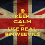 KEEP CALM AND USE REAL BINWEEVILS - Personalised Poster A4 size