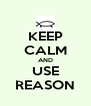 KEEP CALM AND USE REASON - Personalised Poster A4 size