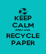 KEEP CALM AND USE RECYCLE PAPER - Personalised Poster A4 size