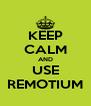 KEEP CALM AND USE REMOTIUM - Personalised Poster A4 size