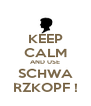 KEEP CALM AND USE SCHWA RZKOPF ! - Personalised Poster A4 size