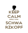 KEEP CALM AND USE SCHWA RZKOPF - Personalised Poster A4 size