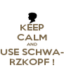 KEEP CALM AND USE SCHWA- RZKOPF ! - Personalised Poster A4 size