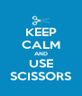 KEEP CALM AND USE SCISSORS - Personalised Poster A4 size