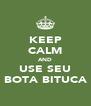 KEEP CALM AND USE SEU BOTA BITUCA - Personalised Poster A4 size