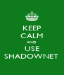 KEEP CALM AND USE SHADOWNET - Personalised Poster A4 size
