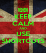 KEEP CALM AND USE SHORTCUTS - Personalised Poster A4 size