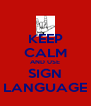 KEEP CALM AND USE SIGN LANGUAGE - Personalised Poster A4 size