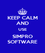 KEEP CALM AND USE SIMPRO SOFTWARE - Personalised Poster A4 size