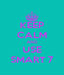 KEEP CALM AND USE SMART 7 - Personalised Poster A4 size