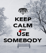 KEEP CALM AND USE SOMEBODY - Personalised Poster A4 size