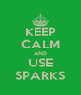 KEEP CALM AND USE SPARKS - Personalised Poster A4 size