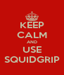 KEEP CALM AND USE SQUIDGRIP - Personalised Poster A4 size