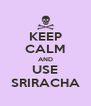 KEEP CALM AND USE SRIRACHA - Personalised Poster A4 size