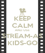 KEEP CALM AND USE STREAM-AS KIDS-GO - Personalised Poster A4 size