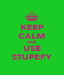 KEEP CALM AND USE STUPEFY - Personalised Poster A4 size