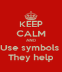 KEEP CALM AND Use symbols  They help - Personalised Poster A4 size