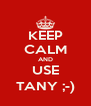 KEEP CALM AND USE TANY ;-) - Personalised Poster A4 size