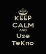 KEEP CALM AND Use TeKno - Personalised Poster A4 size