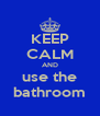 KEEP CALM AND use the bathroom - Personalised Poster A4 size