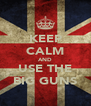 KEEP CALM AND USE THE BIG GUNS - Personalised Poster A4 size