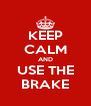 KEEP CALM AND USE THE BRAKE - Personalised Poster A4 size