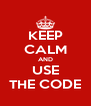 KEEP CALM AND USE THE CODE - Personalised Poster A4 size