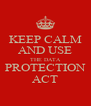 KEEP CALM AND USE THE DATA PROTECTION ACT - Personalised Poster A4 size