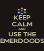 KEEP CALM AND USE THE EMERDOODS - Personalised Poster A4 size