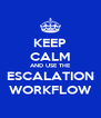 KEEP CALM AND USE THE ESCALATION WORKFLOW - Personalised Poster A4 size