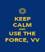 KEEP CALM AND USE THE FORCE, VV - Personalised Poster A4 size