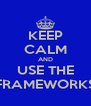 KEEP CALM AND USE THE FRAMEWORKS - Personalised Poster A4 size