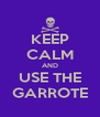 KEEP CALM AND USE THE GARROTE - Personalised Poster A4 size