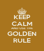 KEEP CALM AND USE THE GOLDEN RULE - Personalised Poster A4 size
