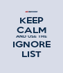 KEEP CALM AND USE THE IGNORE LIST - Personalised Poster A4 size