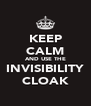 KEEP CALM AND USE THE INVISIBILITY CLOAK - Personalised Poster A4 size