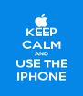 KEEP CALM AND USE THE IPHONE - Personalised Poster A4 size
