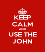 KEEP CALM AND USE THE JOHN - Personalised Poster A4 size