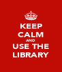 KEEP CALM AND USE THE LIBRARY - Personalised Poster A4 size