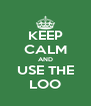 KEEP CALM AND USE THE LOO - Personalised Poster A4 size