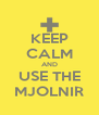 KEEP CALM AND USE THE MJOLNIR - Personalised Poster A4 size