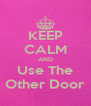 KEEP CALM AND Use The Other Door - Personalised Poster A4 size